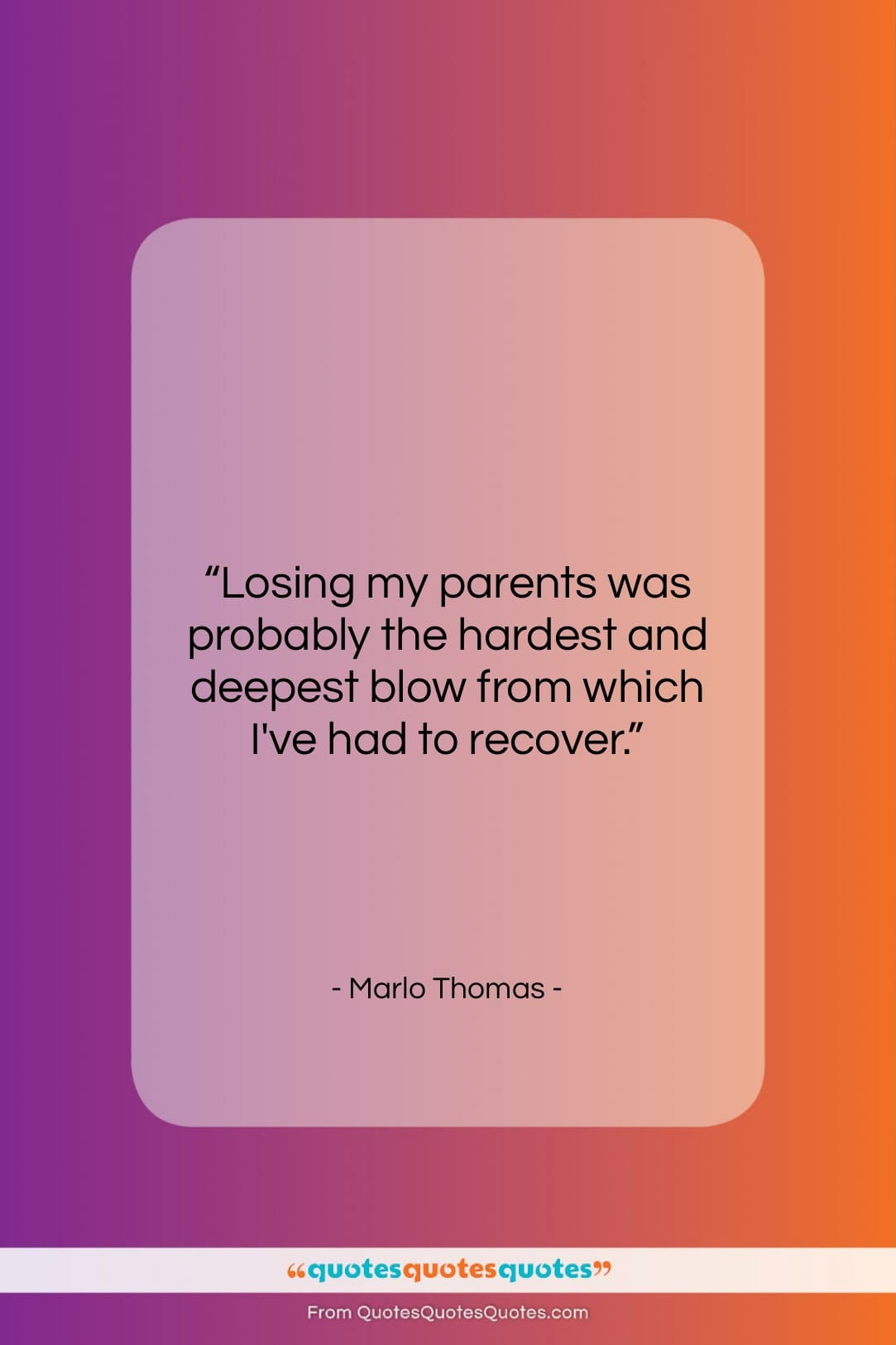 """Marlo Thomas quote: """"Losing my parents was probably the hardest…""""- at QuotesQuotesQuotes.com"""