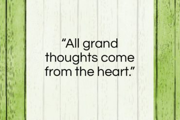 "Marquis De Vauvenargues quote: ""All grand thoughts come from the heart.""- at QuotesQuotesQuotes.com"