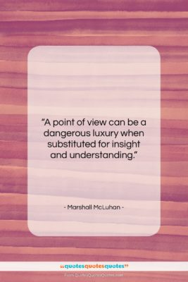 """Marshall McLuhan quote: """"A point of view can be a…""""- at QuotesQuotesQuotes.com"""
