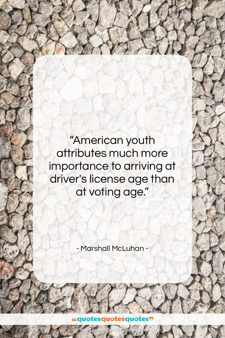 """Marshall McLuhan quote: """"American youth attributes much more importance to…""""- at QuotesQuotesQuotes.com"""