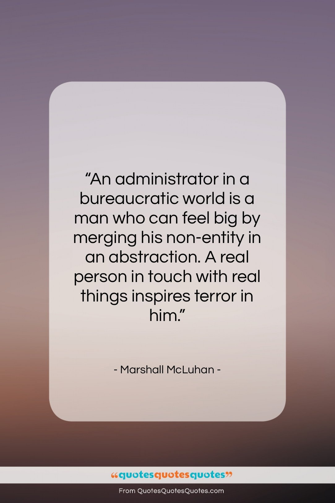 """Marshall McLuhan quote: """"An administrator in a bureaucratic world is…""""- at QuotesQuotesQuotes.com"""