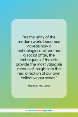 "Marshall McLuhan quote: ""As the unity of the modern world…""- at QuotesQuotesQuotes.com"