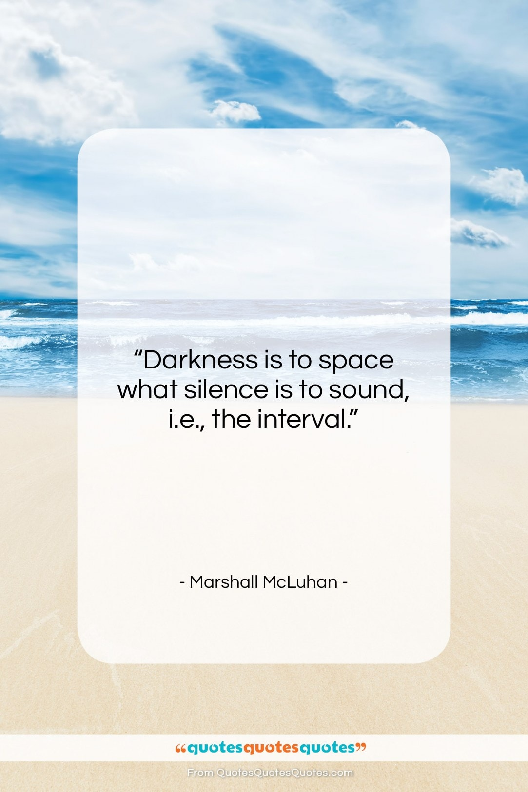 """Marshall McLuhan quote: """"Darkness is to space what silence is…""""- at QuotesQuotesQuotes.com"""