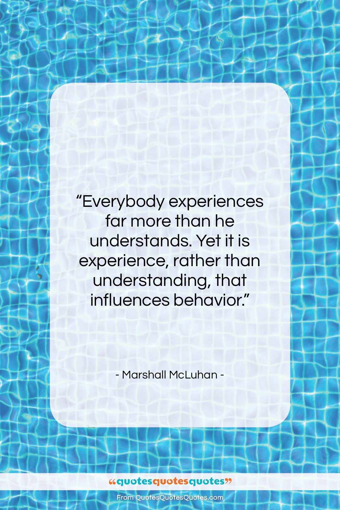 """Marshall McLuhan quote: """"Everybody experiences far more than he understands….""""- at QuotesQuotesQuotes.com"""