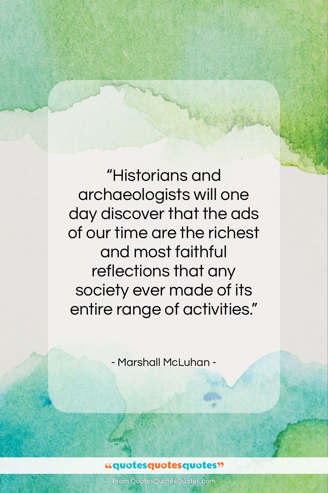 """Marshall McLuhan quote: """"Historians and archaeologists will one day discover…""""- at QuotesQuotesQuotes.com"""