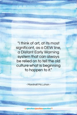 """Marshall McLuhan quote: """"I think of art, at its most…""""- at QuotesQuotesQuotes.com"""