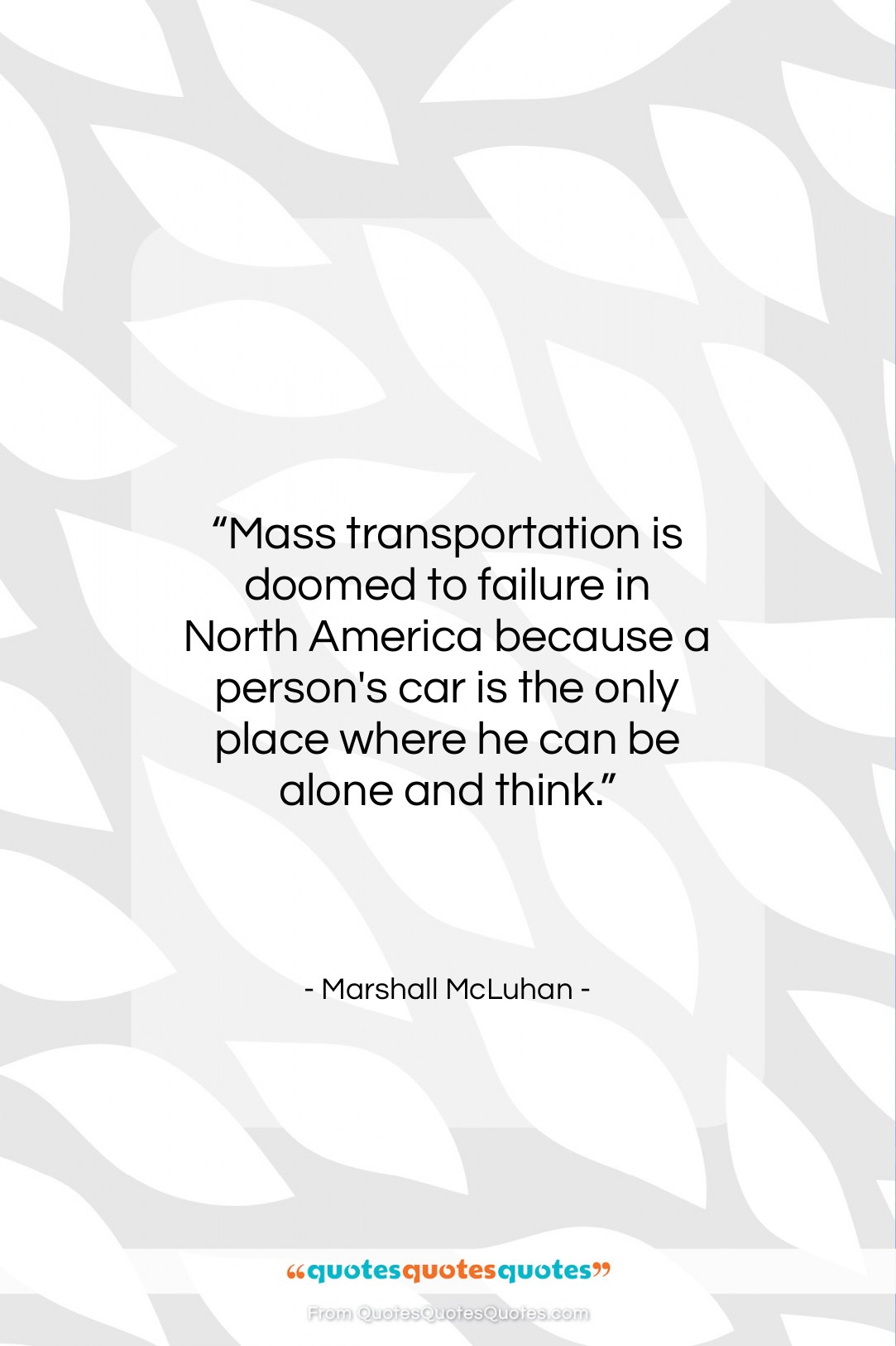 """Marshall McLuhan quote: """"Mass transportation is doomed to failure in…""""- at QuotesQuotesQuotes.com"""
