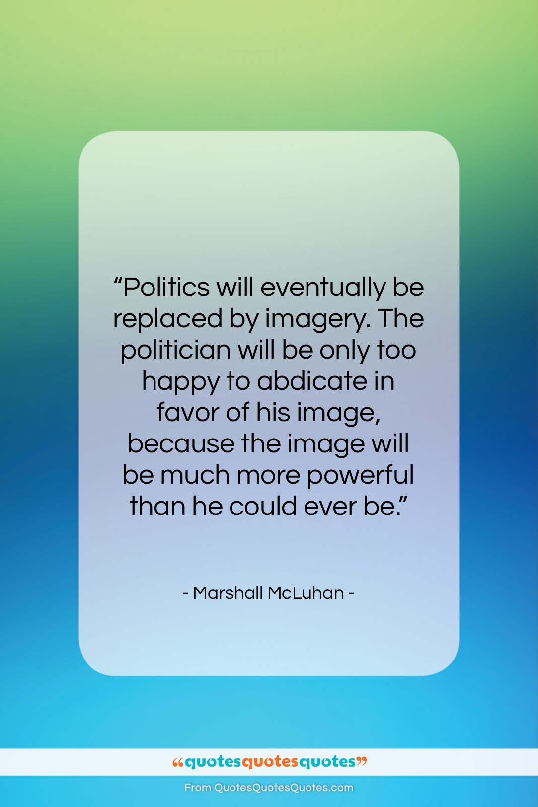 """Marshall McLuhan quote: """"Politics will eventually be replaced by imagery….""""- at QuotesQuotesQuotes.com"""