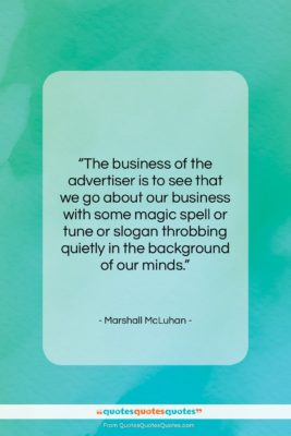 """Marshall McLuhan quote: """"The business of the advertiser is to…""""- at QuotesQuotesQuotes.com"""