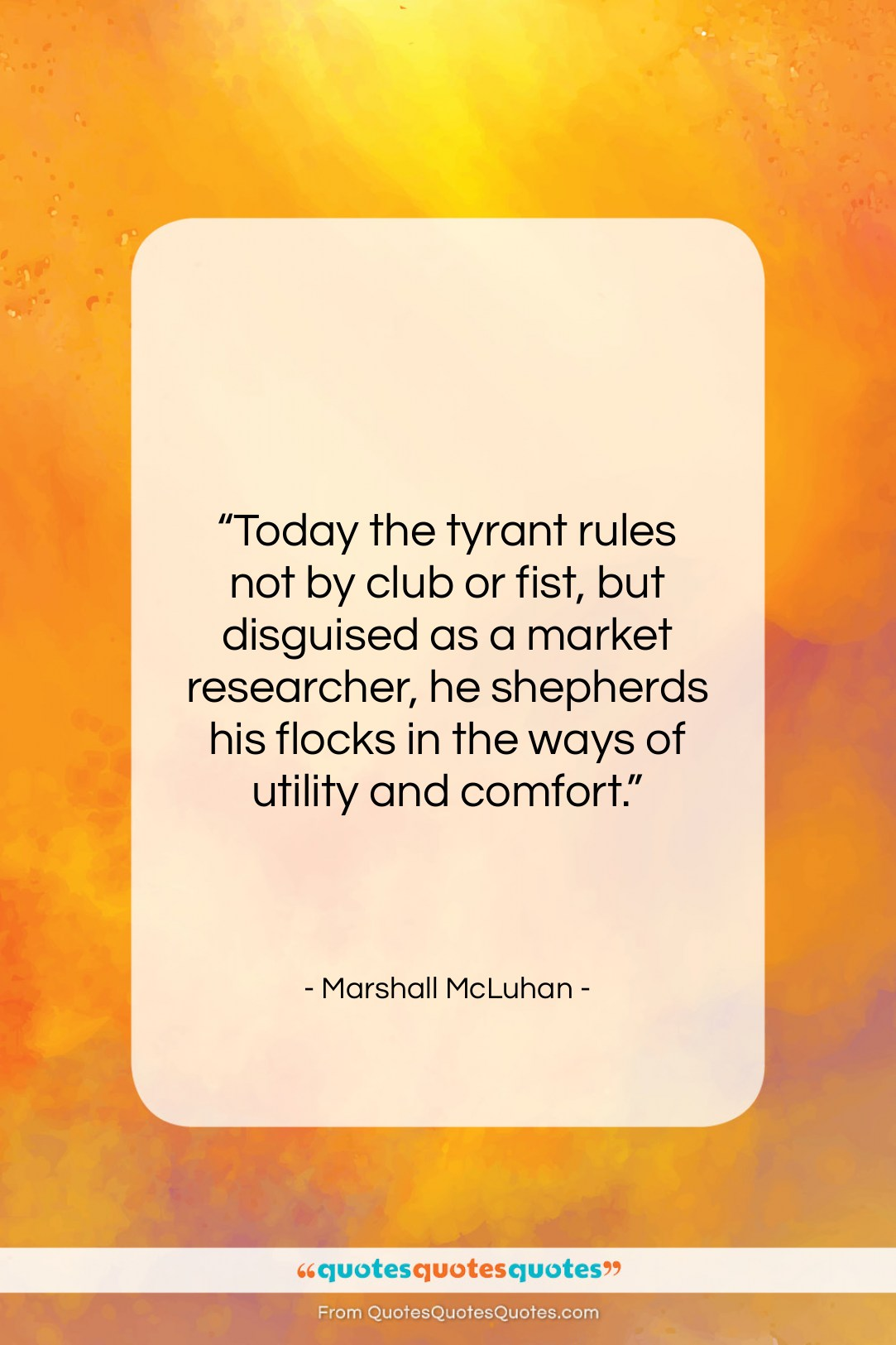 """Marshall McLuhan quote: """"Today the tyrant rules not by club…""""- at QuotesQuotesQuotes.com"""
