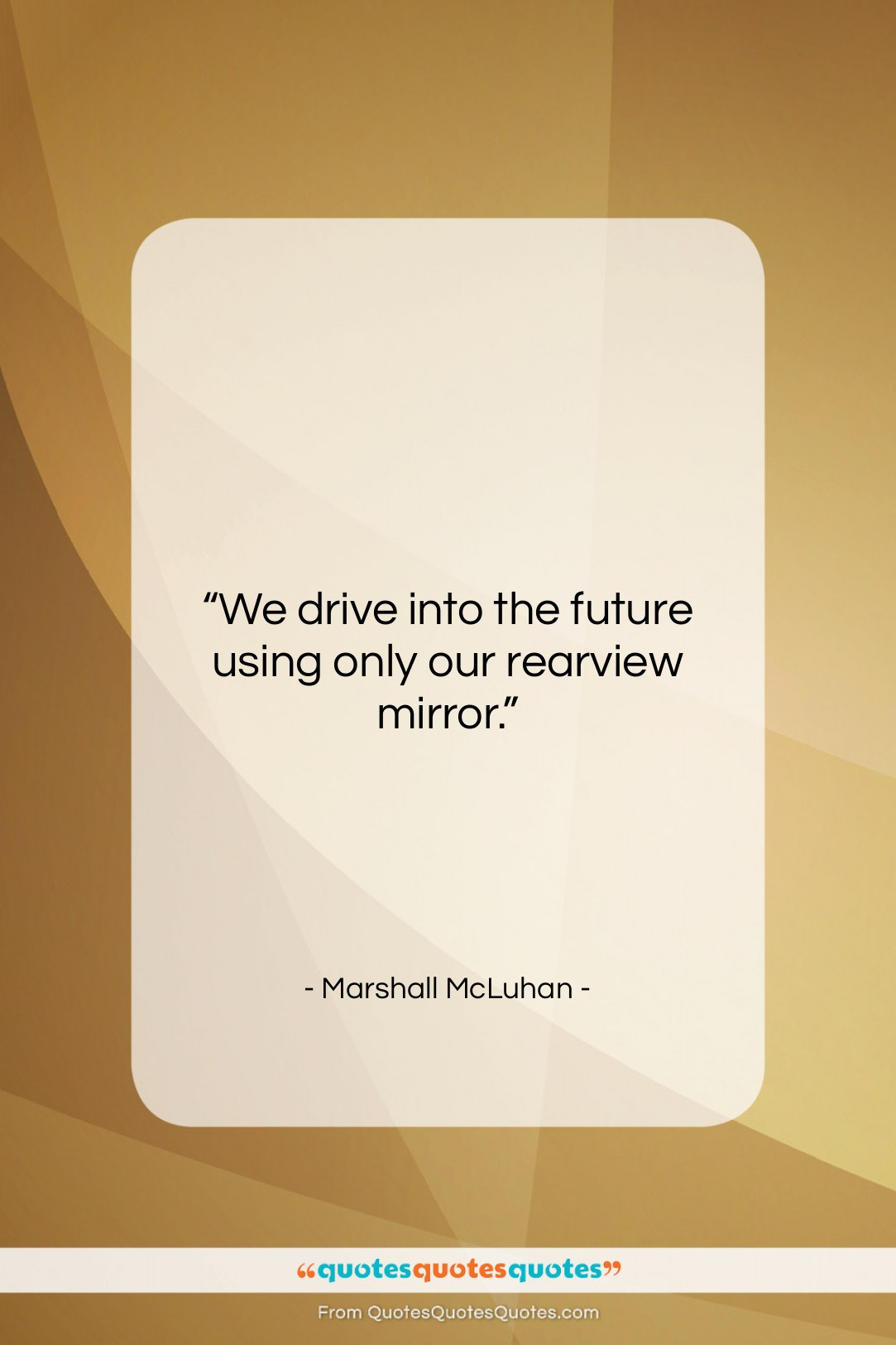 """Marshall McLuhan quote: """"We drive into the future using only…""""- at QuotesQuotesQuotes.com"""