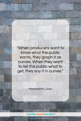 """Marshall McLuhan quote: """"When producers want to know what the…""""- at QuotesQuotesQuotes.com"""