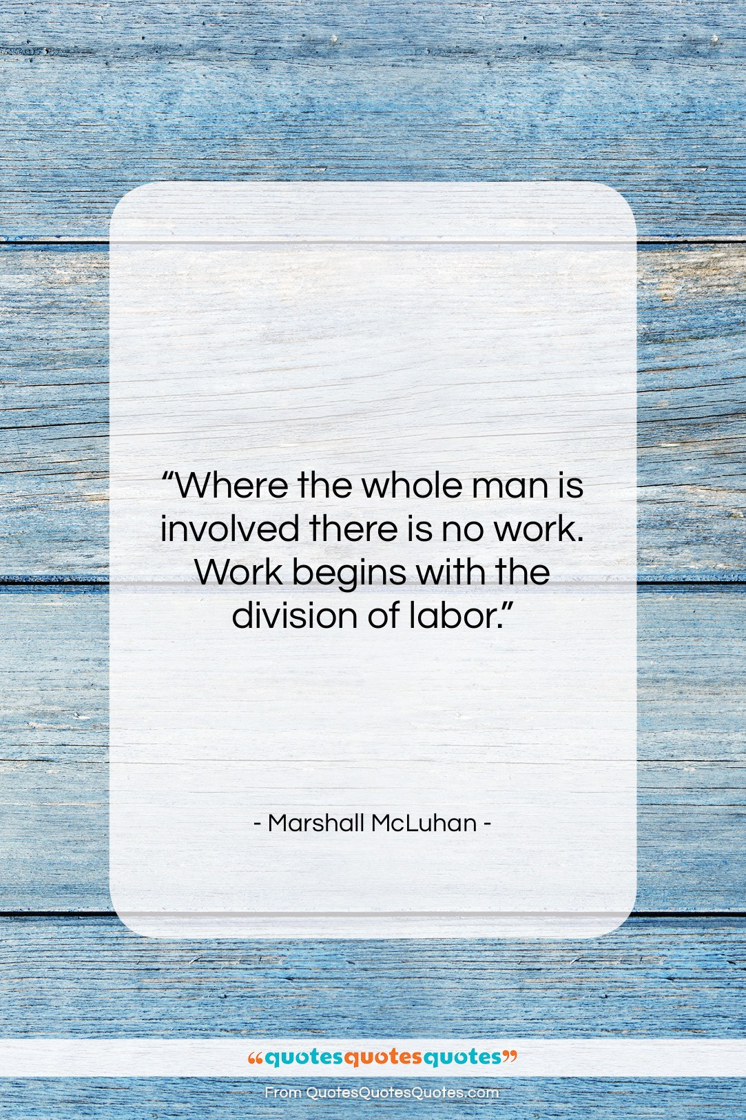 """Marshall McLuhan quote: """"Where the whole man is involved there…""""- at QuotesQuotesQuotes.com"""