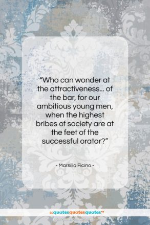 """Marsilio Ficino quote: """"Who can wonder at the attractiveness… of…""""- at QuotesQuotesQuotes.com"""