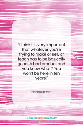 """Martha Stewart quote: """"I think it's very important that whatever…""""- at QuotesQuotesQuotes.com"""