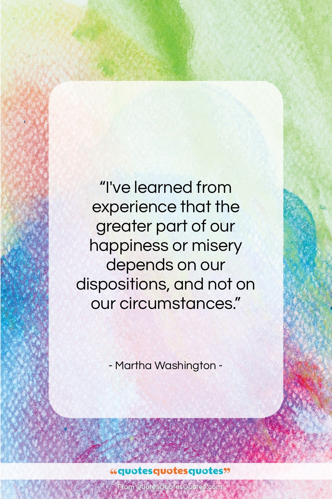 "Martha Washington quote: ""I've learned from experience that the greater…""- at QuotesQuotesQuotes.com"