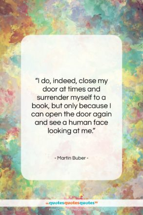 """Martin Buber quote: """"I do, indeed, close my door at…""""- at QuotesQuotesQuotes.com"""