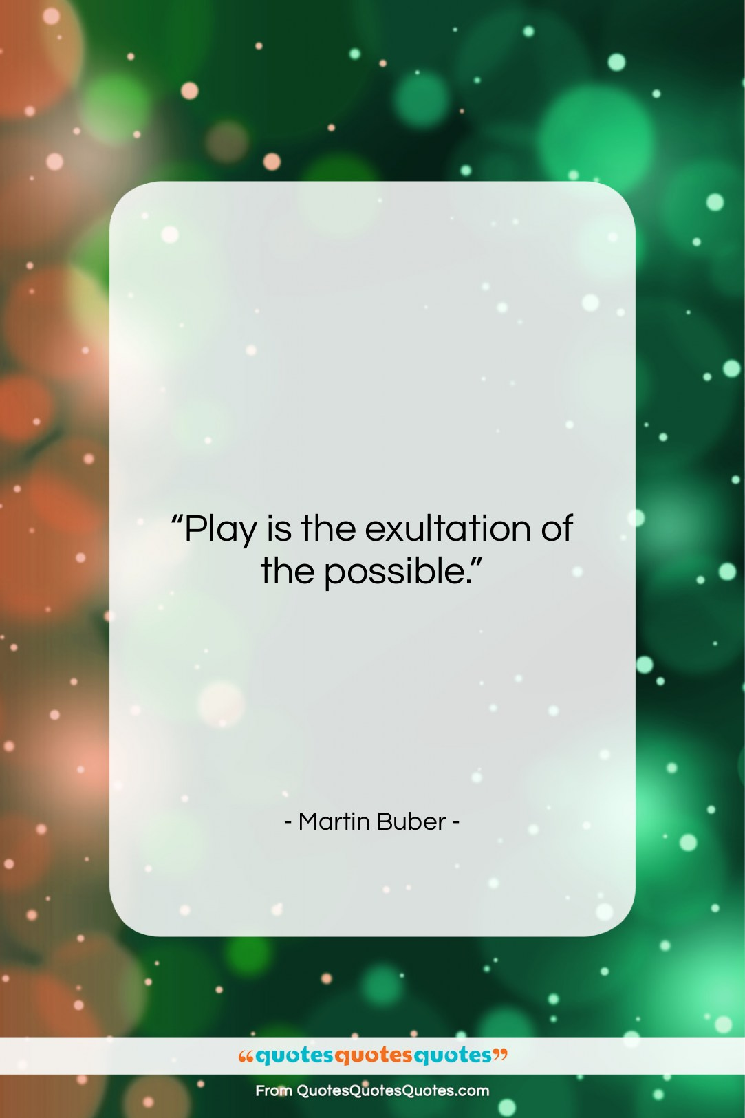 """Martin Buber quote: """"Play is the exultation of the possible….""""- at QuotesQuotesQuotes.com"""