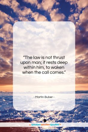 """Martin Buber quote: """"The law is not thrust upon man;…""""- at QuotesQuotesQuotes.com"""