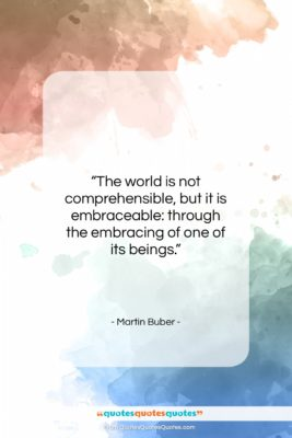 """Martin Buber quote: """"The world is not comprehensible, but it…""""- at QuotesQuotesQuotes.com"""