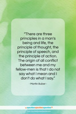 """Martin Buber quote: """"There are three principles in a man's…""""- at QuotesQuotesQuotes.com"""