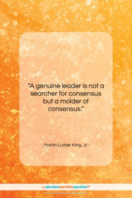 """Martin Luther King, Jr. quote: """"A genuine leader is not a searcher…""""- at QuotesQuotesQuotes.com"""