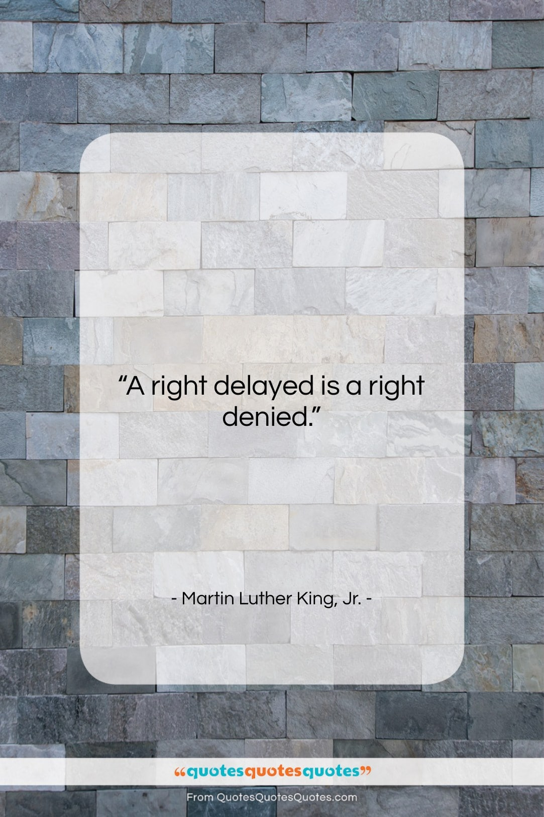 """Martin Luther King, Jr. quote: """"A right delayed is a right denied….""""- at QuotesQuotesQuotes.com"""