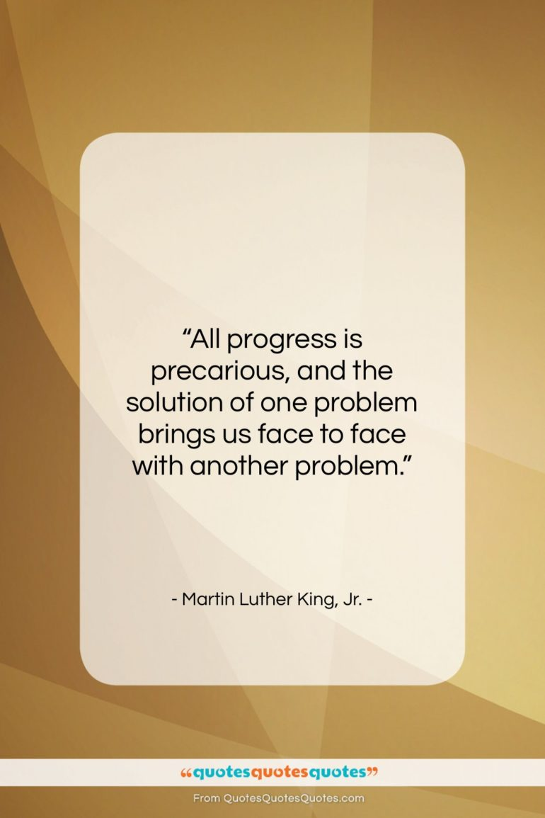 """Martin Luther King, Jr. quote: """"All progress is precarious, and the solution…""""- at QuotesQuotesQuotes.com"""