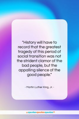 """Martin Luther King, Jr. quote: """"History will have to record that the…""""- at QuotesQuotesQuotes.com"""