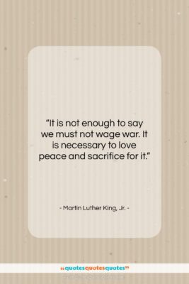 """Martin Luther King, Jr. quote: """"It is not enough to say we…""""- at QuotesQuotesQuotes.com"""