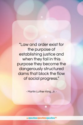 """Martin Luther King, Jr. quote: """"Law and order exist for the purpose…""""- at QuotesQuotesQuotes.com"""