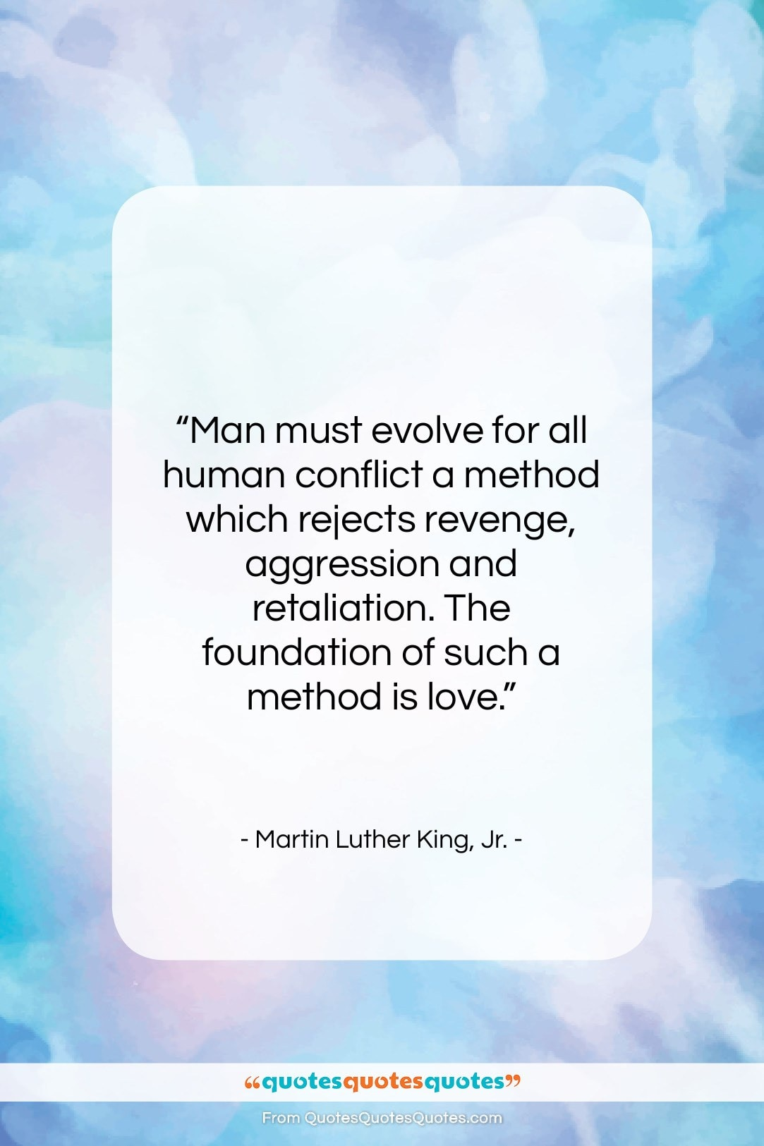 """Martin Luther King, Jr. quote: """"Man must evolve for all human conflict…""""- at QuotesQuotesQuotes.com"""
