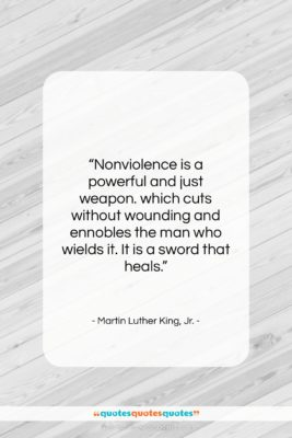 """Martin Luther King, Jr. quote: """"Nonviolence is a powerful and just weapon….""""- at QuotesQuotesQuotes.com"""