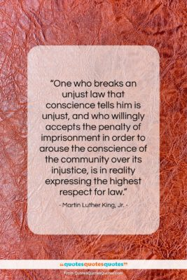 """Martin Luther King, Jr. quote: """"One who breaks an unjust law that…""""- at QuotesQuotesQuotes.com"""