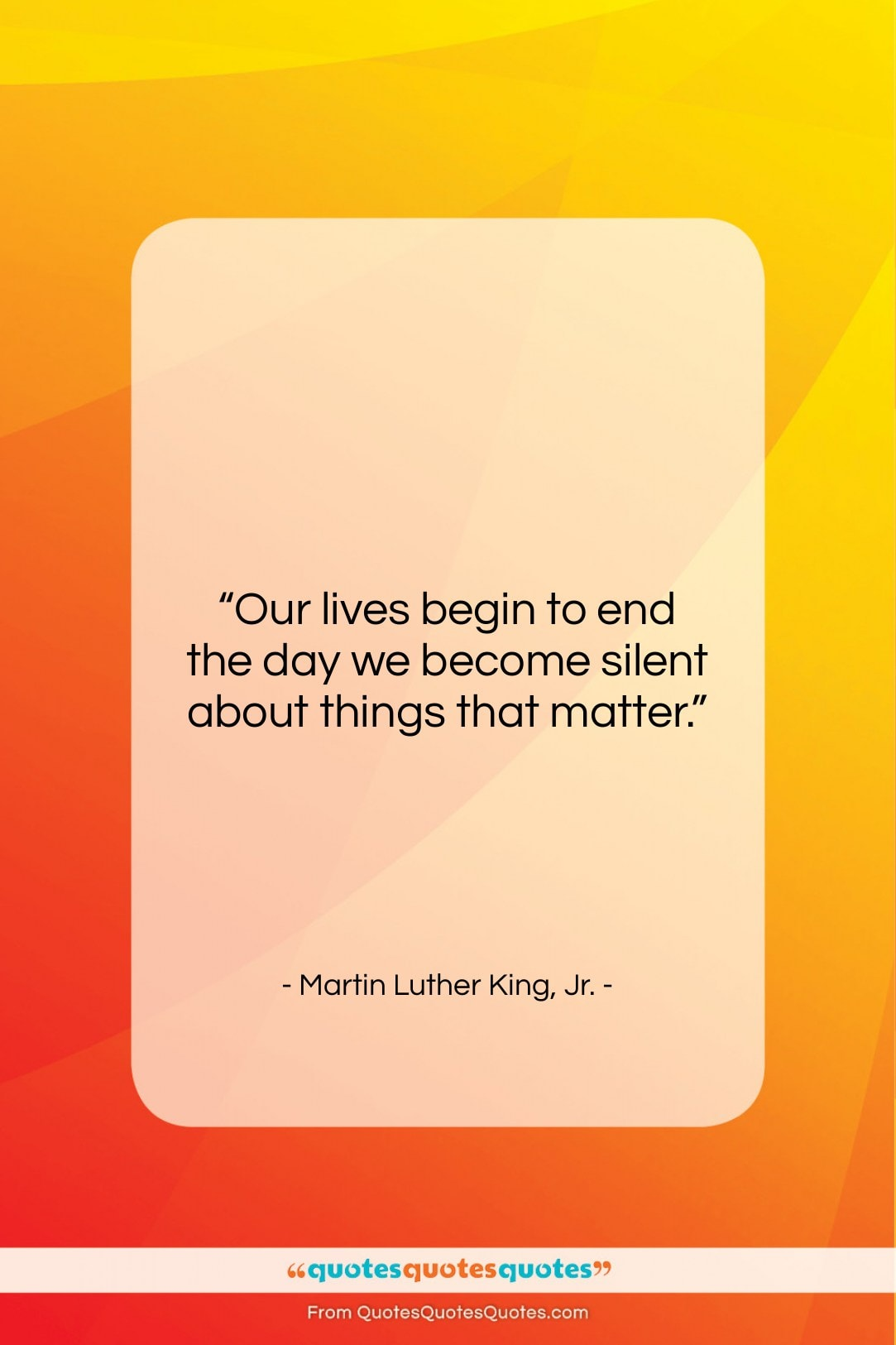 """Martin Luther King, Jr. quote: """"Our lives begin to end the day…""""- at QuotesQuotesQuotes.com"""