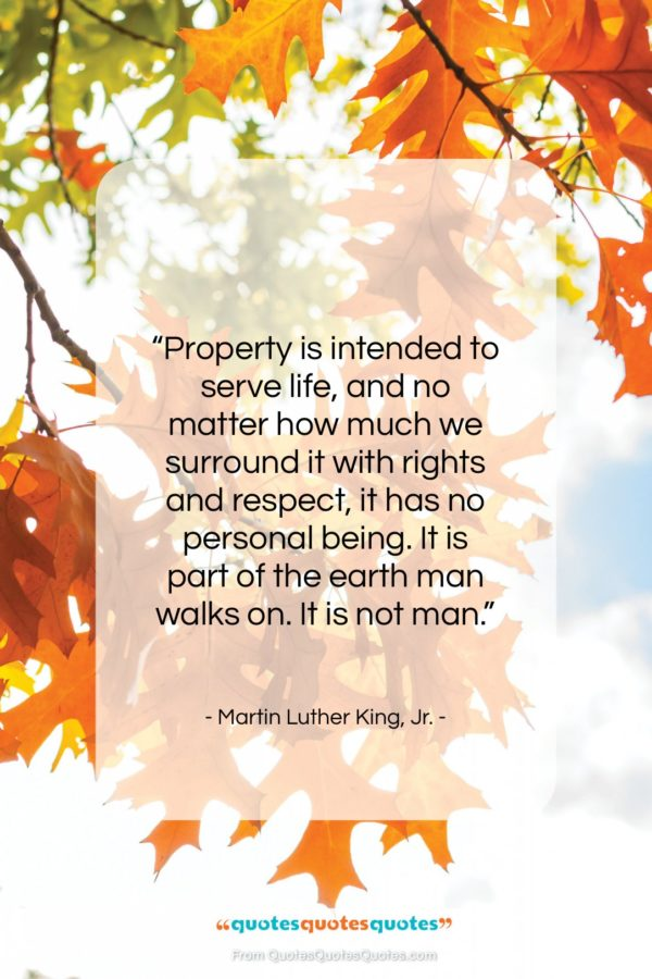 """Martin Luther King, Jr. quote: """"Property is intended to serve life, and…""""- at QuotesQuotesQuotes.com"""