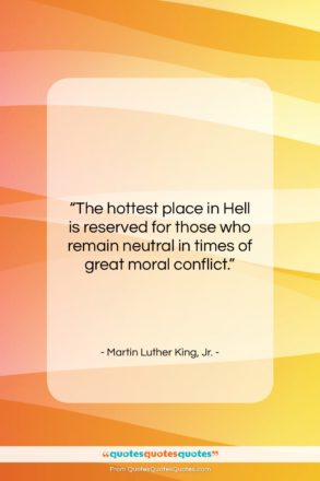 "Martin Luther King, Jr. quote: ""The hottest place in Hell is reserved…""- at QuotesQuotesQuotes.com"