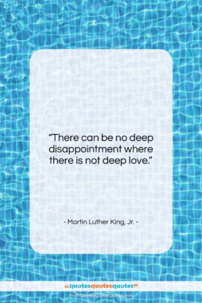 "Martin Luther King, Jr. quote: ""There can be no deep disappointment where…""- at QuotesQuotesQuotes.com"