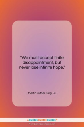 "Martin Luther King, Jr. quote: ""We must accept finite disappointment, but never…""- at QuotesQuotesQuotes.com"