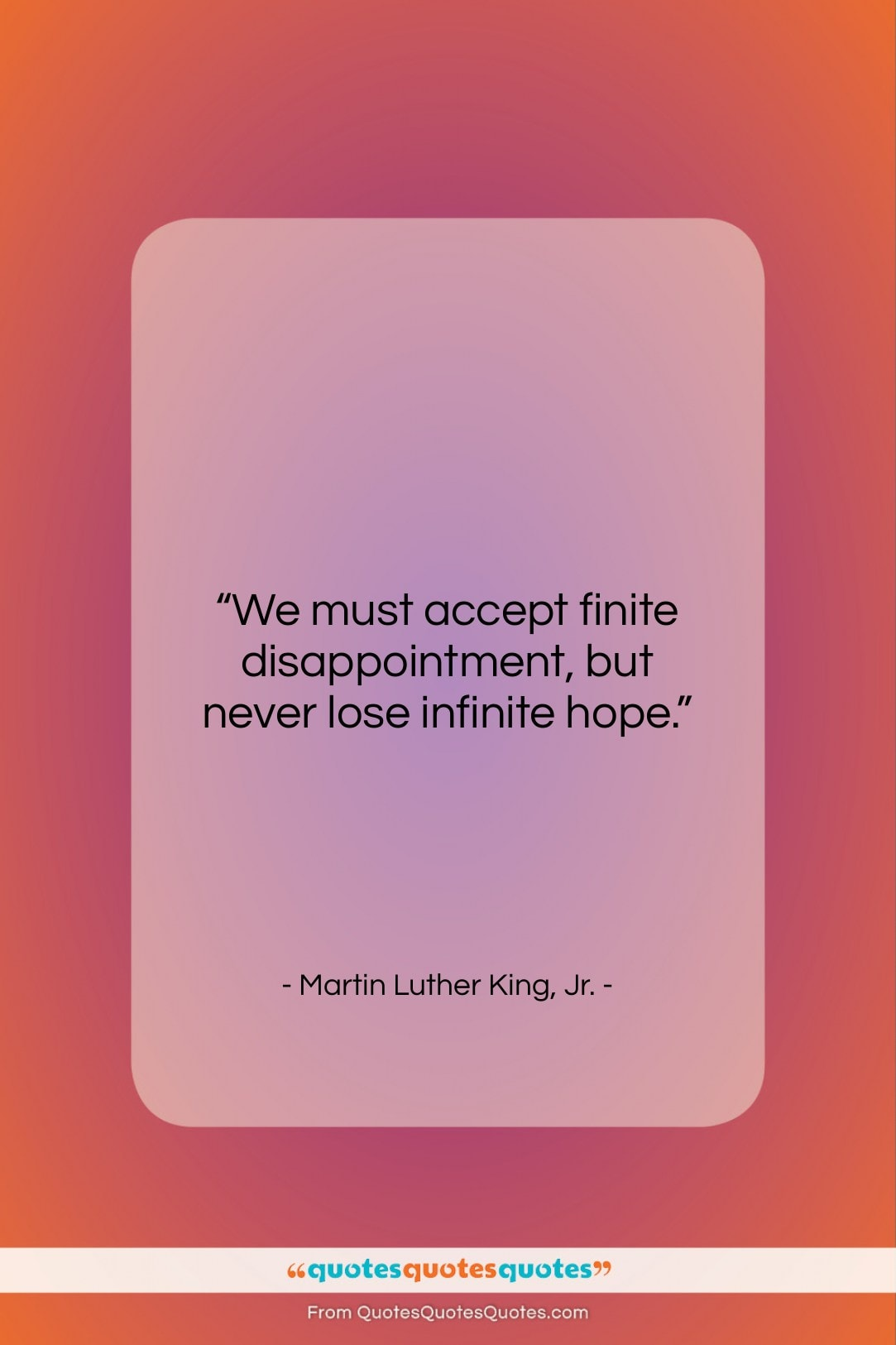 """Martin Luther King, Jr. quote: """"We must accept finite disappointment, but never…""""- at QuotesQuotesQuotes.com"""