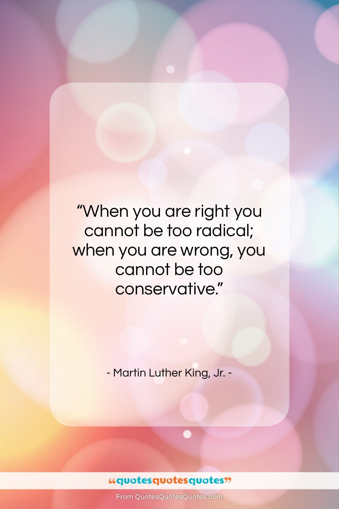 """Martin Luther King, Jr. quote: """"When you are right you cannot be…""""- at QuotesQuotesQuotes.com"""