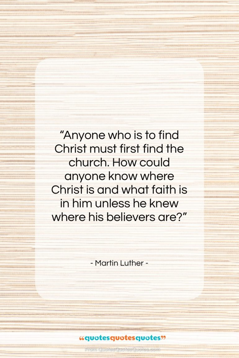 """Martin Luther quote: """"Anyone who is to find Christ must…""""- at QuotesQuotesQuotes.com"""
