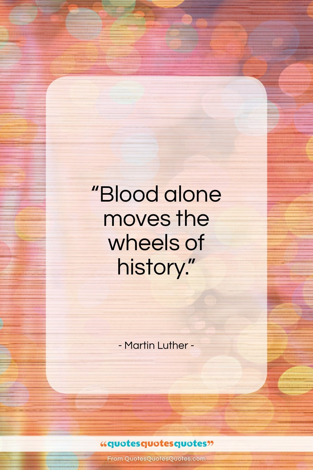 """Martin Luther quote: """"Blood alone moves the wheels of history…""""- at QuotesQuotesQuotes.com"""