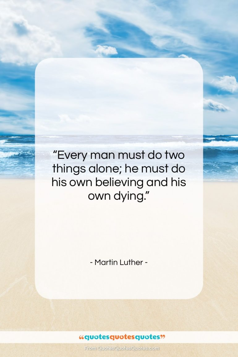 """Martin Luther quote: """"Every man must do two things alone;…""""- at QuotesQuotesQuotes.com"""