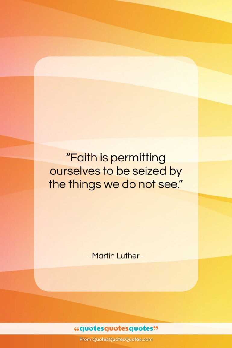 """Martin Luther quote: """"Faith is permitting ourselves to be seized…""""- at QuotesQuotesQuotes.com"""
