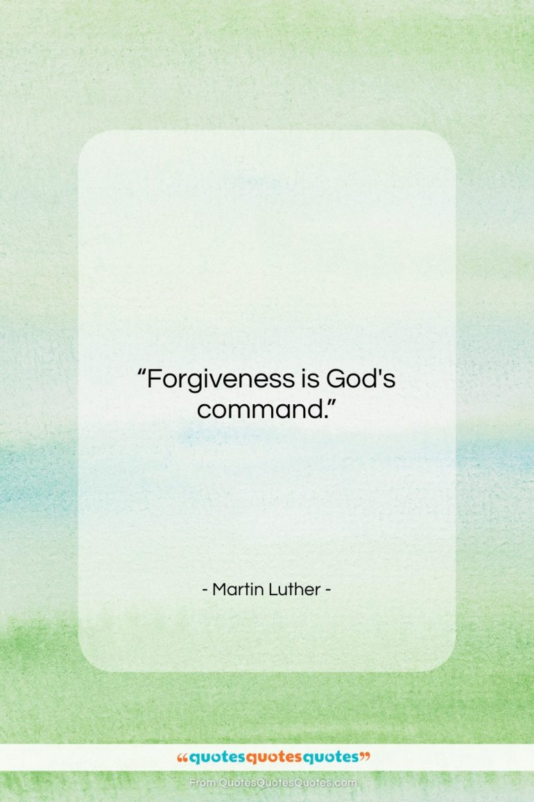 """Martin Luther quote: """"Forgiveness is God's command….""""- at QuotesQuotesQuotes.com"""