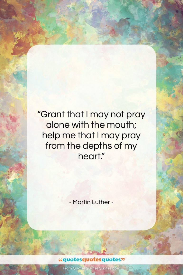 """Martin Luther quote: """"Grant that I may not pray alone…""""- at QuotesQuotesQuotes.com"""