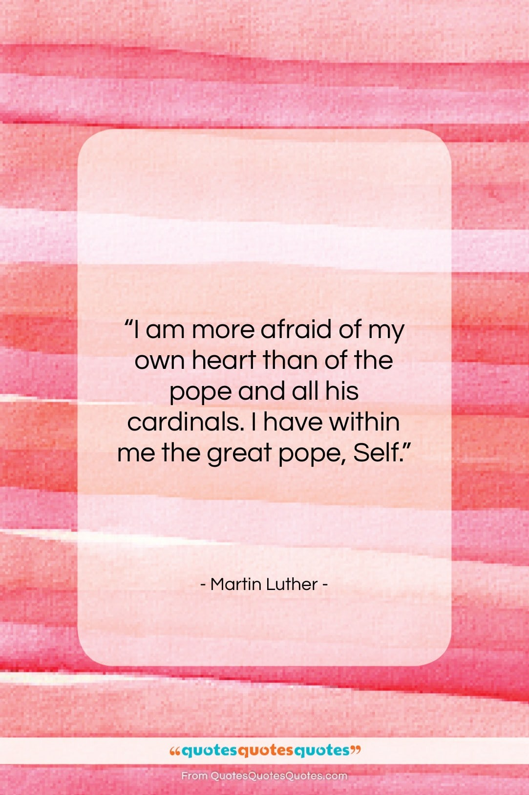 """Martin Luther quote: """"I am more afraid of my own…""""- at QuotesQuotesQuotes.com"""