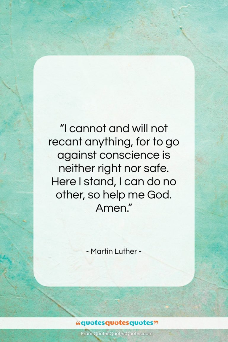 """Martin Luther quote: """"I cannot and will not recant anything,…""""- at QuotesQuotesQuotes.com"""