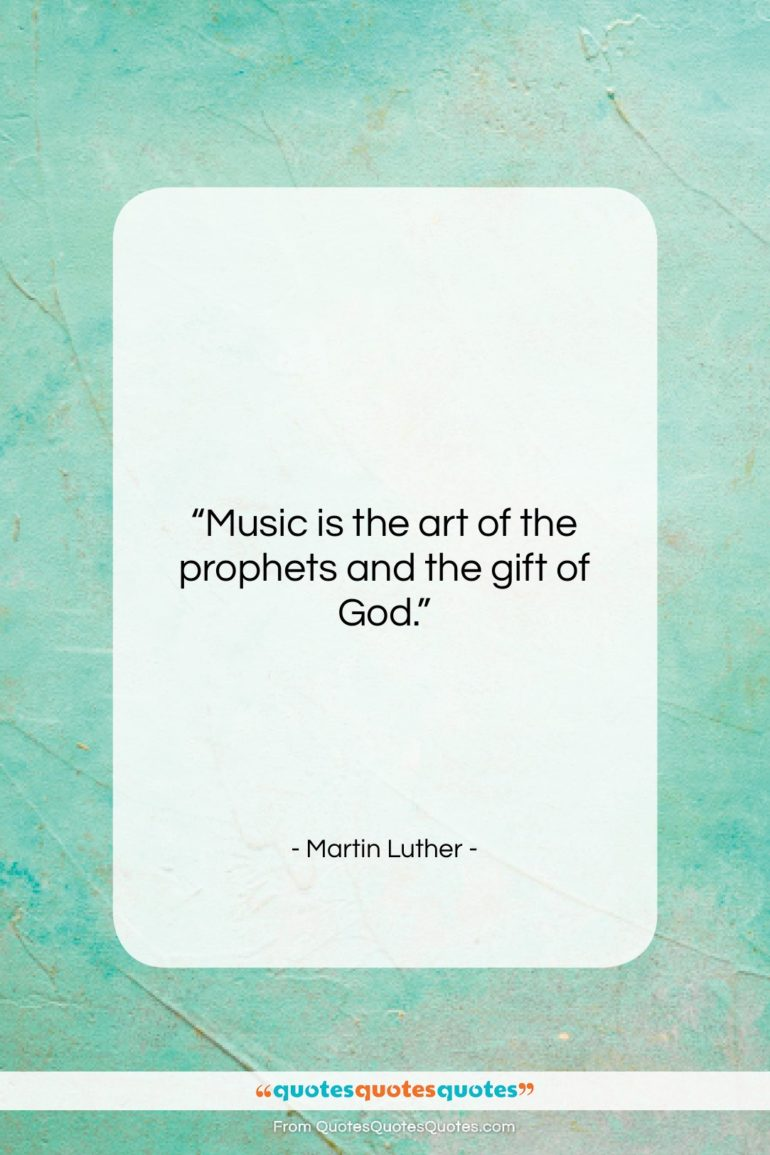 """Martin Luther quote: """"Music is the art of the prophets…""""- at QuotesQuotesQuotes.com"""